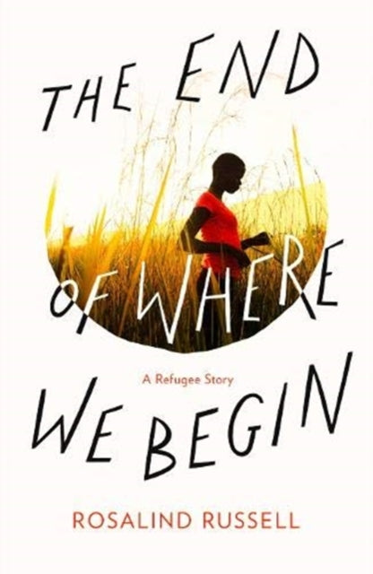 The End of Where We Begin : A Refugee Story-9781911293552