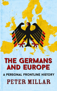 The Germans and Europe : A Personal Frontline History-9781911350583