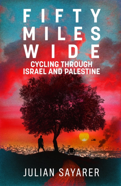 Fifty Miles Wide : Cycling Through Israel and Palestine-9781911350750