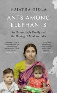 Ants Among Elephants : An Untouchable Family and the Making of Modern India-9781911547228