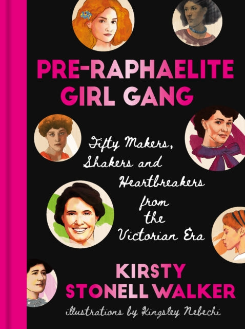 Pre-Raphaelite Girl Gang : Fifty Makers, Shakers and Heartbreakers from the Victorian Era-9781911604631