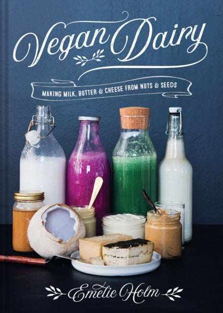 Vegan Dairy : Making milk, butter and cheese from nuts and seeds-9781911624578