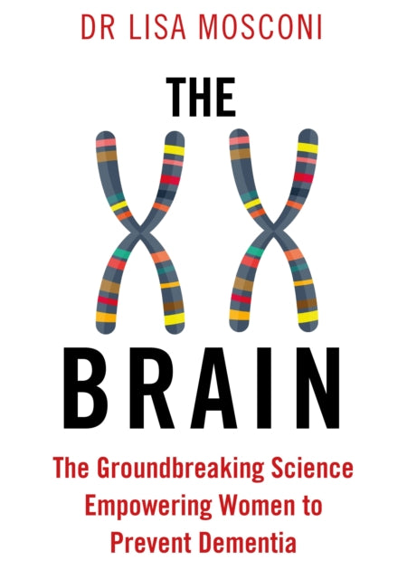 The XX Brain : The Groundbreaking Science Empowering Women to Prevent Dementia-9781911630326