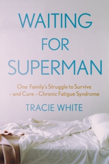 Waiting For Superman : One Family's Struggle to Survive - and Cure - Chronic Fatigue Syndrome