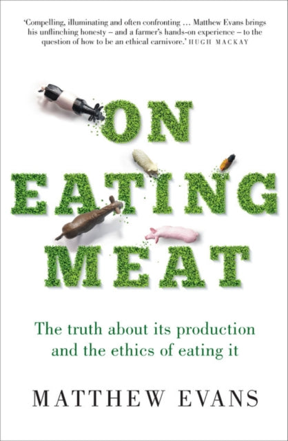 On Eating Meat : The truth about its production and the question of whether we should eat it-9781911632214