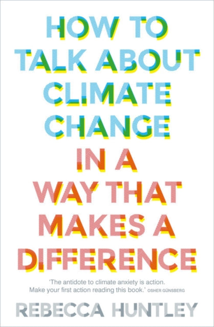 How to Talk About Climate Change in a Way That Makes a Difference-9781911632764