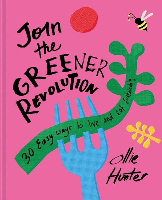 Join the Greener Revolution : 30 easy ways to live and eat sustainably-9781911641780