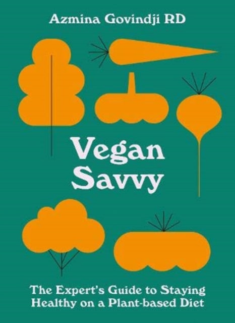 Vegan Savvy : The expert's guide to nutrition on a plant-based diet-9781911663416
