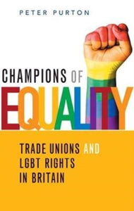 Champions of Equality : Trade unions and LGBT rights in Britain-9781912064588