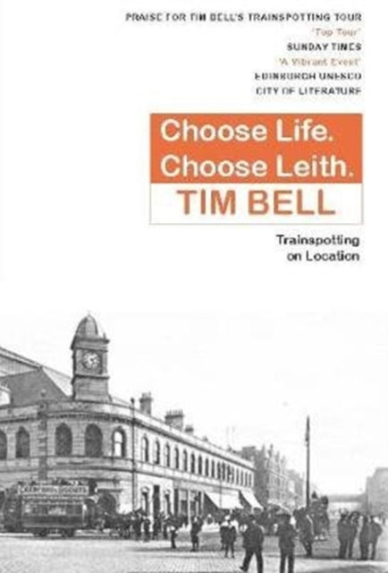 Choose Life, Choose Leith : Trainspotting on Location-9781912147656