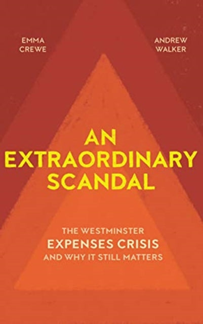 An Extraordinary Scandal : The Westminster Expenses Crisis and Why it Still Matters-9781912208753