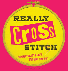 Really Cross Stitch : For when you just want to stab something a lot-9781912217045