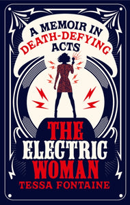 The Electric Woman : A Memoir in Death-Defying Acts-9781912240203