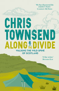 Along the Divide : Walking the Wild Spine of Scotland-9781912240227
