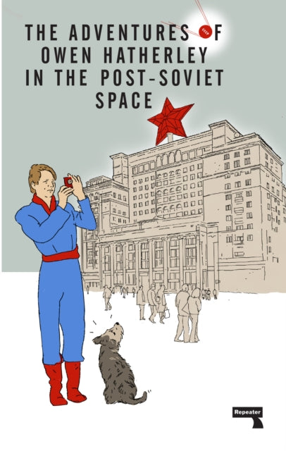 The Adventures of Owen Hatherley in the Post-Soviet Space-9781912248261