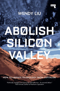 Abolish Silicon Valley : How to Liberate Technology from Capitalism-9781912248704