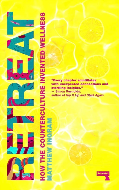 Retreat : How the Counterculture invented Wellness-9781912248780