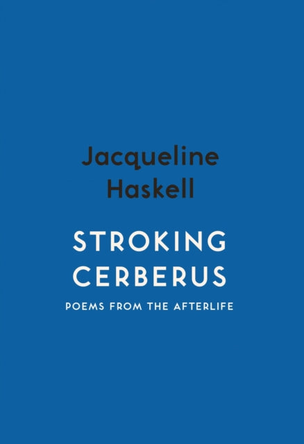 Stroking Cerberus : Poems from the Afterlife-9781912408467