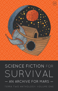 Science Fiction for Survival : An Archive for Mars : 1-9781912436194