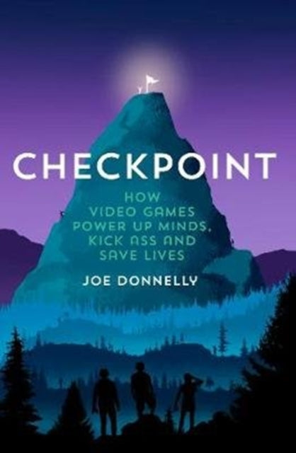 Checkpoint : How video games power up minds, kick ass, and save lives-9781912489282