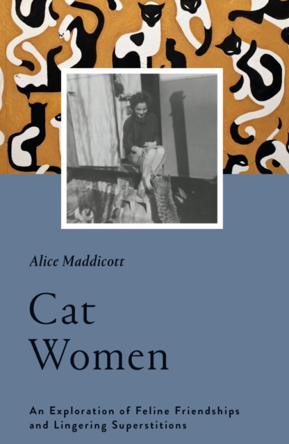 Cat Women : An Exploration of Feline Friendships and Lingering Superstitions-9781912836062