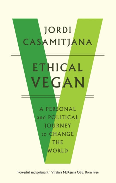 Ethical Vegan : A Personal and Political Journey to Change the World-9781912836581