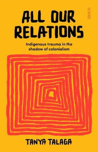 All Our Relations : Indigenous trauma in the shadow of colonialism-9781912854530