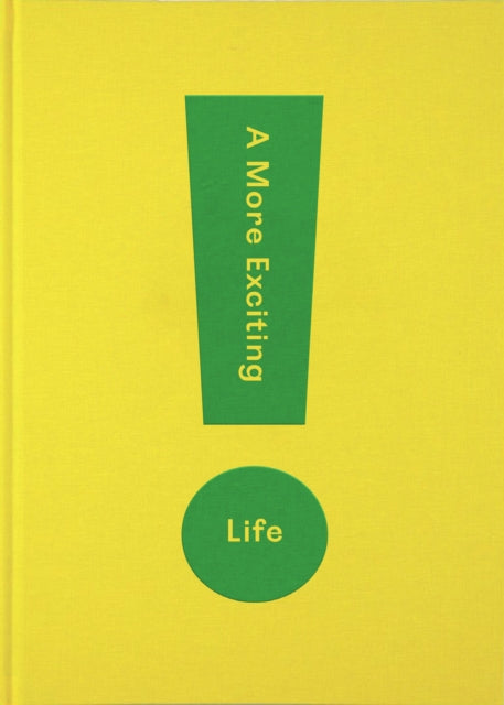 A More Exciting Life : A Guide to Greater Freedom, Spontaneity and Enjoyment-9781912891252