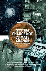 System Change Not Climate Change : A Revolutionary Response to Environmental Crisis-9781912926183