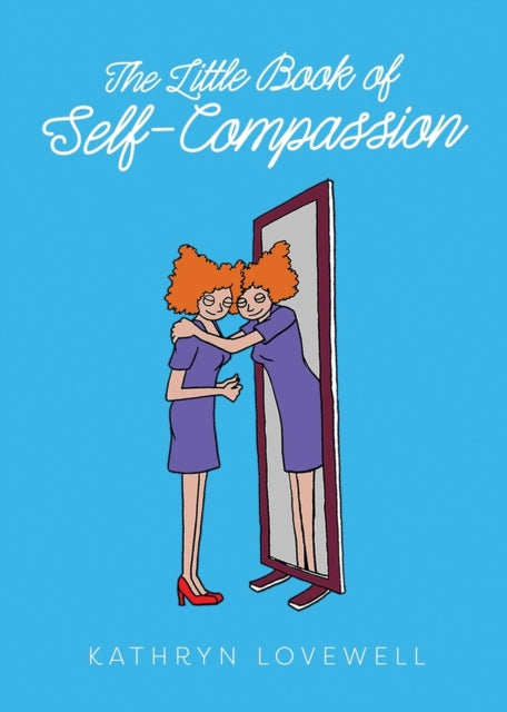 The Little Book of Self-Compassion : Learn to be your own best friend!-9781913045043