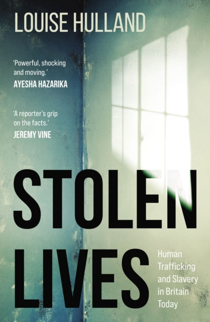 Stolen Lives : Human Trafficking and Slavery in Britain Today-9781913207182