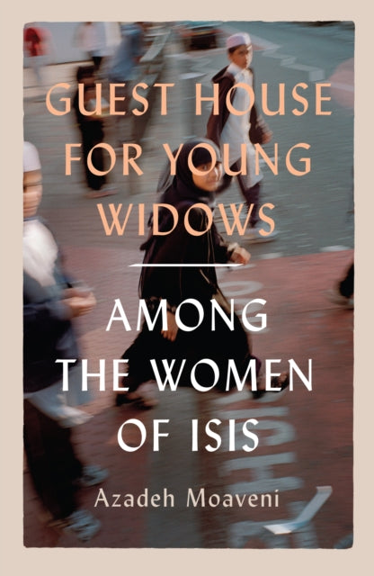 Guest House for Young Widows : among the women of ISIS-9781913348205