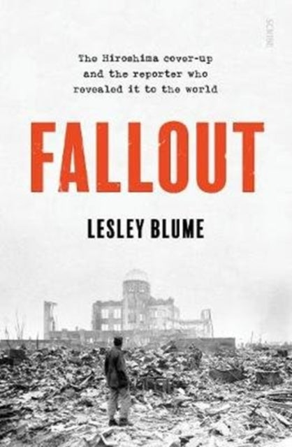Fallout : the Hiroshima cover-up and the reporter who revealed it to the world-9781913348212