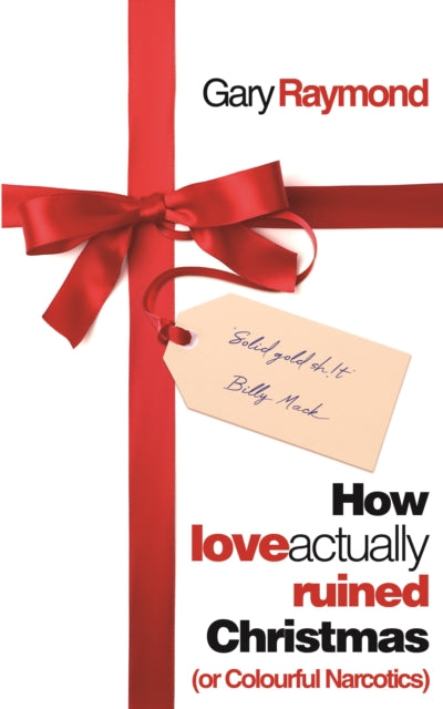 How Love Actually Ruined Christmas : (or Colourful Narcotics)-9781913640217