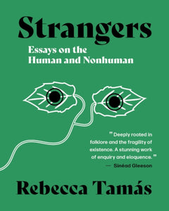 Strangers : Essays on the Human and Nonhuman-9781916060890