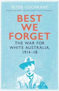 Best We Forget : The War for White Australia 1914-18-9781925603750