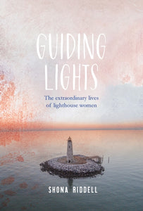 Guiding Lights : The Extraordinary Lives of Lighthouse Women-9781925820621