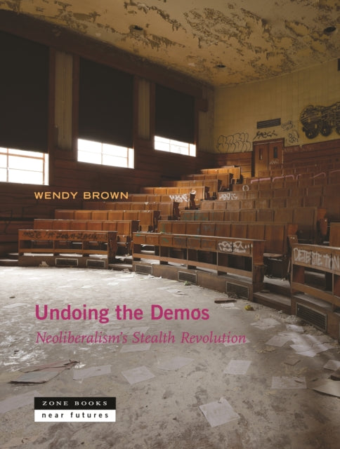 Undoing the Demos : Neoliberalism's Stealth Revolution-9781935408543