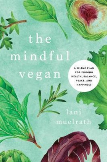 The Mindful Vegan : A 30-Day Plan for Finding Health, Balance, Peace, and Happiness-9781944648473