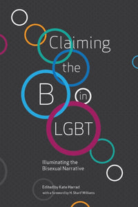 Claiming the B in LGBT : Illuminating the Bisexual Narrative-9781944934606