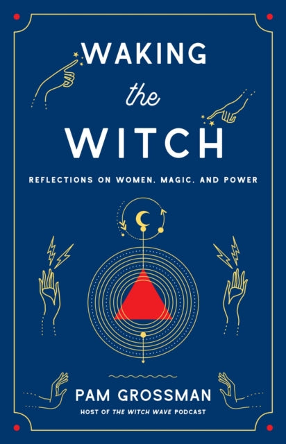 Waking the Witch : Reflections on Women, Magic, and Power-9781982100704