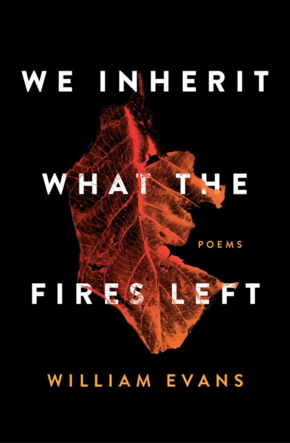 We Inherit What the Fires Left : Poems-9781982127398