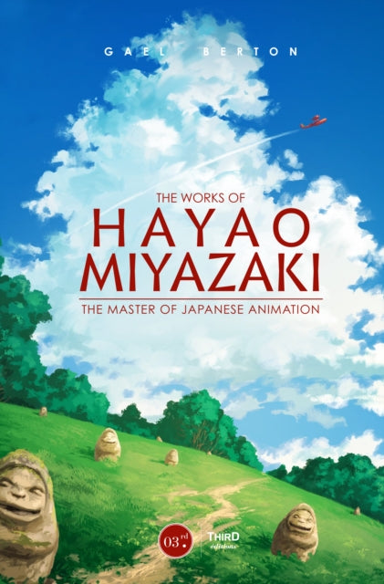 The Works Of Hayao Miyazaki : The Master of Japanese Animation-9782377842780