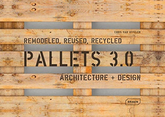 Pallets 3.0 : Remodeled, Reused, Recycled: Architecture + Design-9783037682548