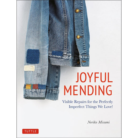 Joyful Mending : Visible Repairs for the Perfectly Imperfect Things We Love!-9784805315743