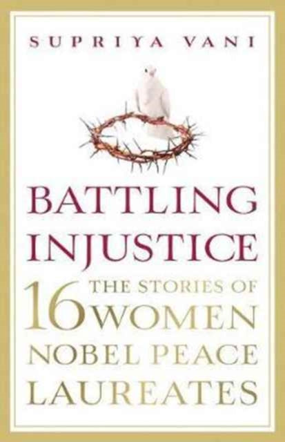 Battling Injustice: 16 Women Nobel Peace Laureates-9789351778332