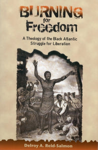 Burning for Freedom : A Theology of the Black Atlantic Struggle for Liberation-9789766375386