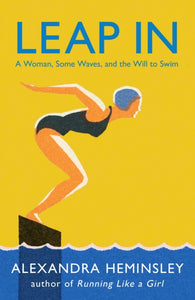Leap In : A Woman, Some Waves, and the Will to Swim