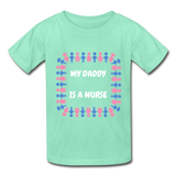 My Daddy Is A Nurse Hanes Youth Tagless T-Shirt - deep mint