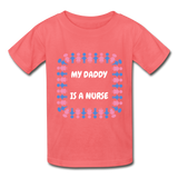 My Daddy Is A Nurse Hanes Youth Tagless T-Shirt - coral